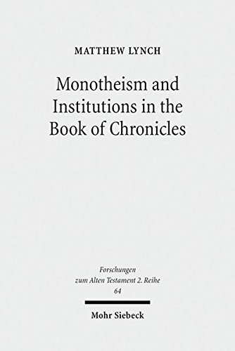 Monotheism and Institutions in the Book of Chronicles: Temple, Priesthood, and Kingship in Post-Exilic Perspective (Forschungen Zum Alten Testament 2.Reihe)