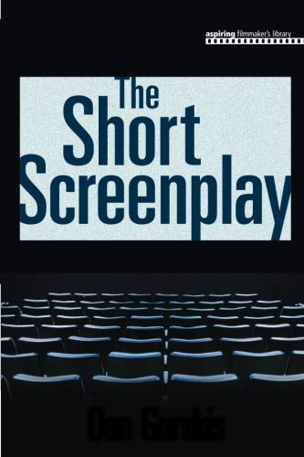 The Short Screenplay: Your Short Film from Concept to Production (Aspiring Filmmaker