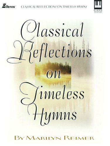 Classical Reflections on Timeless Hymns (Lillenas Publications)