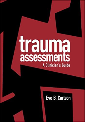 The Science Of Trauma And Its Effects >> Trauma Assessments A Clinician S Guide 9781572302518 Medicine