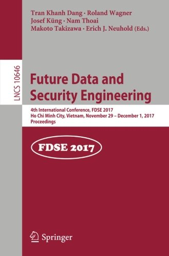 Future Data and Security Engineering: 4th International Conference, FDSE 2017, Ho Chi Minh City, Vietnam, November 29 – December 1, 2017, Proceedings (Lecture Notes in Computer Science) by Springer