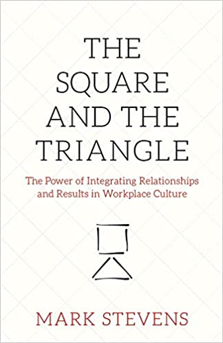 The Square and the Triangle; The Power of Integrating Relationships and Results in Workplace Culture