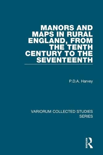 Manors and Maps in Rural England, from the Tenth Century to the Seventeenth (Variorum Collected Studies)