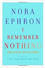 I Remember Nothing: and Other Reflections by Nora Ephron (2010-11-09) Hardcover