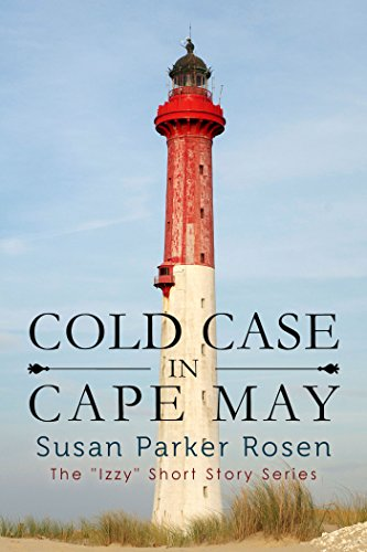 Cold Case In Cape May (Izzy Short Story Series (Novella) Book 3) by [Rosen, Susan Parker]