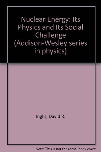 Nuclear Energy: Its Physics and Its Social Challenge (Addison-Wesley Series in Physics)