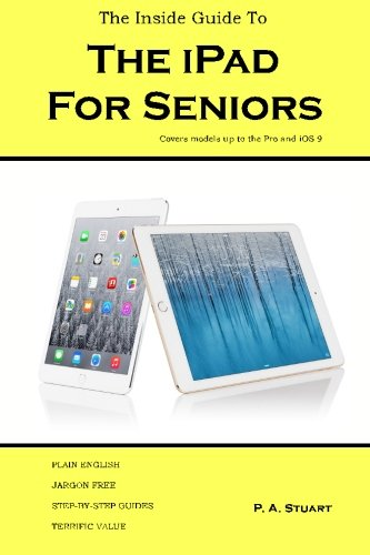 The Inside Guide to the iPad for Seniors: Covers up to the Pro & iOS 9 pdf epub