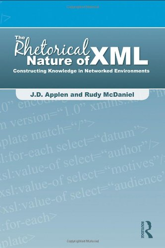The Rhetorical Nature of XML: Constructing Knowledge in Networked Environments by Routledge