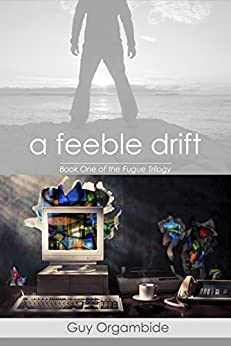 A Feeble Drift: Book One of the Fugue Trilogy by [Orgambide, Guy]