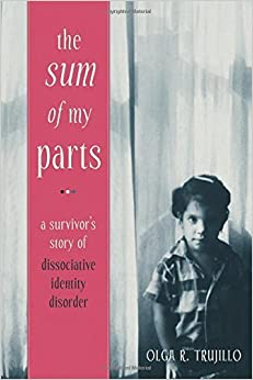 Book The Sum of My Parts: A Survivor's Story of Dissociative Identity Disorder by Trujillo JD, Olga(October 1, 2011)
