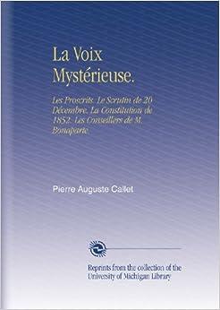 La Voix Mystérieuse.: Les Proscrits. Le Scrutin de 20 Décembre. La Constitution de 1852. Les Conseillers de M. Bonaparte.