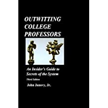Outwitting College Professors: An Insider's Guide to Secrets of the System