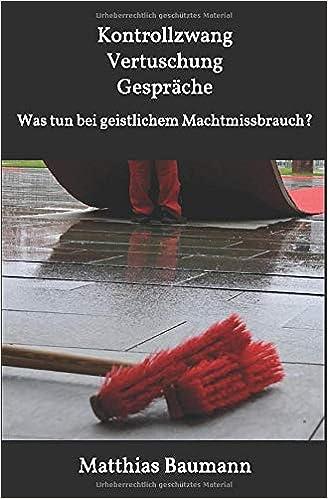 Kontrollzwang Vertuschung Gespräche - Was tun bei geistlichem Machtmissbrauch? - Autor: Matthias Baumann