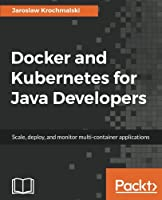 Docker and Kubernetes for Java Developers Front Cover