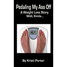 Pedaling My Ass Off - A Weight Loss Story - Well, Kinda...