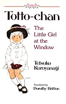 Totto-Chan: The Little Girl at the Window by [Kuroyanagi, Tetsuko]