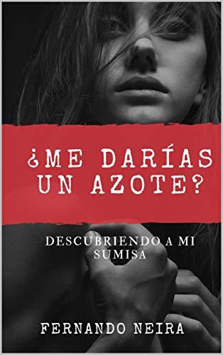¿Me darías un azote?: Descubriendo a mi sumisa (Spanish Edition)