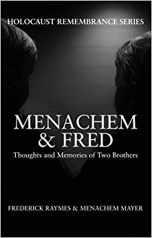 Book Menachem & Fred: Thoughts and Memories of Two Brothers (Holocaust Remembrance Series) by Frederick Raymes (2016-05-15)
