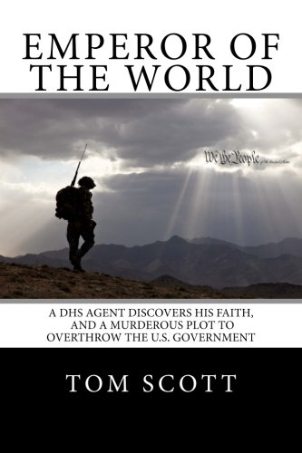 Dhs Ice - Emperor of The World: A DHS Agent Discovers His Faith, and a Murderous Plot to Overthrow the U.S. Government