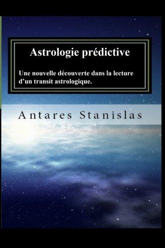 Astrologie predictive: Une nouvelle découverte dans la lecture d'un transit astrologique (French Edition)