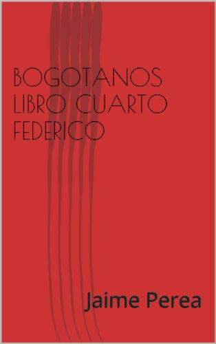 Descargar Libro Bogotanos Cuarto Libro Federico Jaime Perea