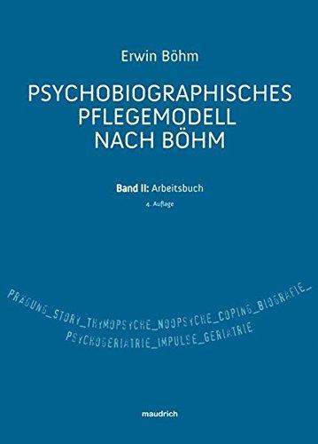 Psychobiografisches Pflegemodell nach Böhm. Band II: Arbeitsbuch