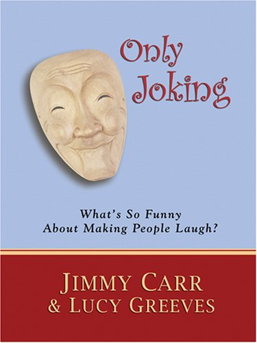Only Joking: What's So Funny About Making People Laugh? (Thorndike Laugh Lines) (Jimmy Carr Best Lines)
