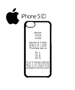 This Whole Life is a Hallucination Mobile Cell Phone Case Cover iPhone 5c White