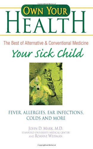 Own Your Health : Your Sick Child: Fever, Allergies, Ear Infections, Colds and More