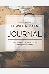 The Writer's Scene Journal: Track Essential Elements To Craft Unforgettable Scenes (Guided Journals for Writers) (Volume 3) Paperback