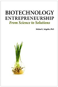 Biotechnology Entrepreneurship from Science to Solutions -- Start-Up, Company Formation and Organization, Team, Intellectual Property, Financing, Part by Logos Press