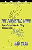 The Parasitic Mind [Hardback] : How Infectious Ideas Are Killing Common Sense, 2020, Oct.6th