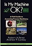 Is My Machine Okay? : A Field Guide to Assessing Process Machinery(Paperback) - 2011 Edition