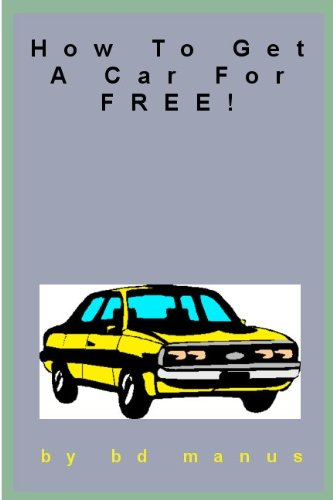 Book: How To Get A Car For FREE! by BD Manus