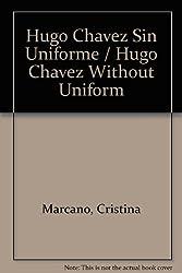 Hugo Chavez Sin Uniforme / Hugo Chavez Without Uniform
