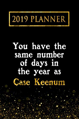 2019 Planner: You Have The Same Number Of Days In The Year As Case Keenum: Case Keenum 2019 Planner