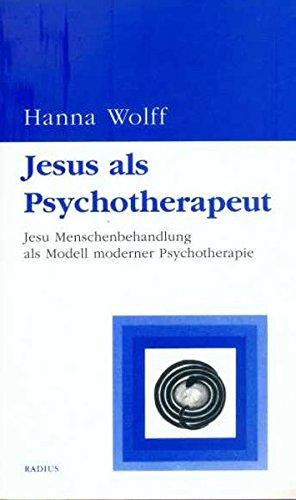 Jesus als Psychotherapeut: Jesu Menschenbehandlung als Modell moderner Psychotherapie