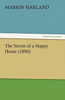 The Secret of a Happy Home (1896) (TREDITION CLASSICS) by [Harland, Marion]