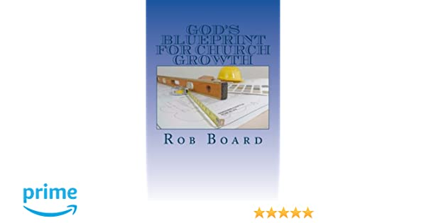 Gods blueprint for church growth rob board 9781508436881 gods blueprint for church growth rob board 9781508436881 amazon books malvernweather Choice Image