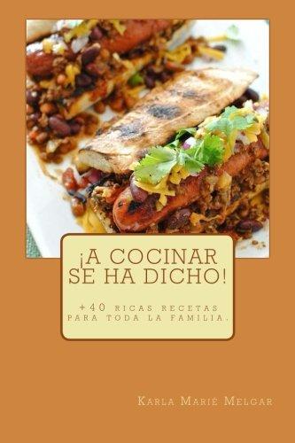 ¡A Cocinar Se Ha Dicho!: +40 ricas recetas para toda la familia. (Spanish Edition) [Karla Marie Melgar] (Tapa Blanda)