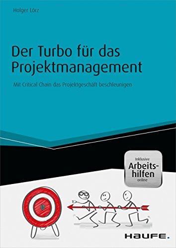 Der Turbo für das Projektmanagement - inkl. Arbeitshilfen online: Mit Critical Chain das Projektgeschäft