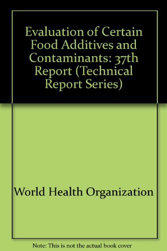 Evaluation of certain food additives and contaminants: Thirty-seventh report of the Joint FAO/WHO Expert Committee on Food Additives (WHO Technical report series) (Evaluation Of Certain Food Additives And Contaminants)
