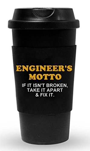 Funny Guy Mugs Engineer's Motto If It Isn't Broken Take It Apart & Fix It Travel Tumbler With Removable Insulated Silicone Sleeve, Black, 16-Ounce