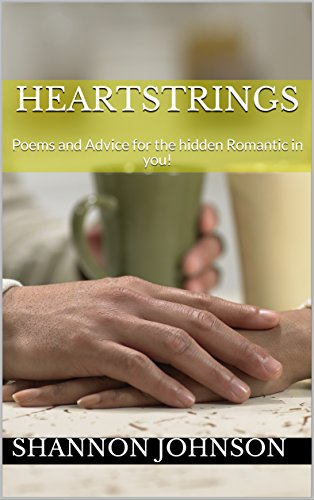 Heartstrings: Poems and Advice for the hidden Romantic in you! (Short Love Poems For Girlfriend In English)