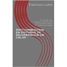 POSTCOMBUSTION EN SISTEMAS DE RECUPERACION DE CALOR: Temas técnico-prácticos sobre diseño y prestaciones de las calderas de vapor (Spanish Edition)