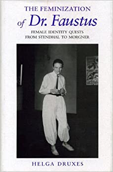 Book The Feminization of Dr. Faustus: Female Identity Quests from Stendhal to Morgner by Druxes Helga (2008-07-11)