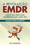 A Revolução EMDR Mude Sua Vida Uma Lembrança de Cada Vez: O Guia para Cliente (Portuguese Edition)