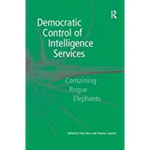 Democratic Control of Intelligence Services: Containing Rogue Elephants