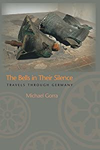 The Bells in Their Silence: Travels through Germany by Michael Gorra (2006-04-02) by Princeton University Press