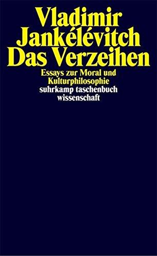 Das Verzeihen: Essays zur Moral und Kulturphilosophie (suhrkamp taschenbuch wissenschaft)